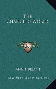 The Changing World by Annie Wood Besant (9781163315606) - HardCover - Modern & Contemporary Fiction Literature