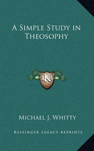 A Simple Study in Theosophy by Michael J Whitty (9781163315927) - HardCover - Religion & Spirituality