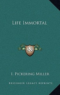 Life Immortal by I Pickering Miller (9781163315972) - HardCover - Modern & Contemporary Fiction Literature