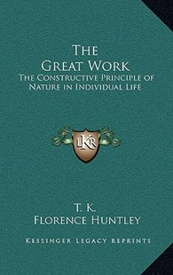The Great Work by T K, Florence Huntley (9781163316269) - HardCover - Modern & Contemporary Fiction Literature