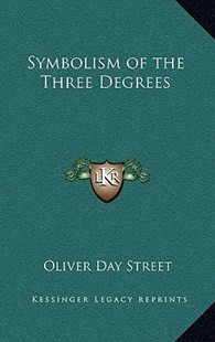 Symbolism of the Three Degrees by Oliver Day Street (9781163316467) - HardCover - Modern & Contemporary Fiction Literature