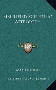Simplified Scientific Astrology by Max Heindel (9781163316726) - HardCover - Modern & Contemporary Fiction Literature