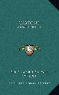 Caxtons by Edward Bulwer Lytton Sir (9781163316818) - HardCover - Modern & Contemporary Fiction Literature