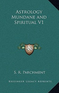 Astrology Mundane and Spiritual V1 by S R Parchment (9781163316924) - HardCover - Modern & Contemporary Fiction Literature