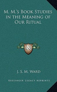 M. M.'s Book Studies in the Meaning of Our Ritual by J S M Ward (9781163317150) - HardCover - Modern & Contemporary Fiction Literature
