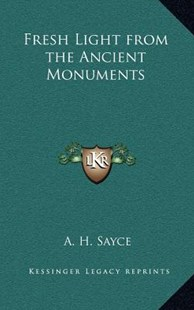 Fresh Light from the Ancient Monuments by A H Sayce (9781163317198) - HardCover - Modern & Contemporary Fiction Literature