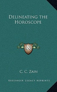 Delineating the Horoscope by C C Zain (9781163317273) - HardCover - Religion & Spirituality Astrology
