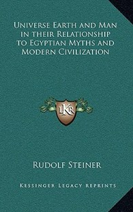 Universe Earth and Man in Their Relationship to Egyptian Myths and Modern Civilization by Rudolf Steiner (9781163317303) - HardCover - Modern & Contemporary Fiction Literature