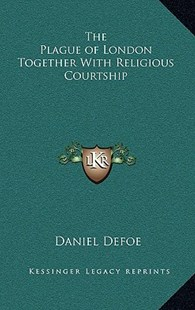 The Plague of London Together with Religious Courtship by Daniel Defoe (9781163317419) - HardCover - Modern & Contemporary Fiction Literature
