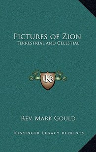 Pictures of Zion by Rev Mark Gould (9781163317761) - HardCover - Modern & Contemporary Fiction Literature