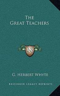 The Great Teachers by G Herbert Whyte (9781163319376) - HardCover - Modern & Contemporary Fiction Literature