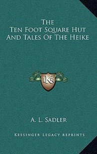 The Ten Foot Square Hut and Tales of the Heike by A L Sadler (9781163319697) - HardCover - Reference