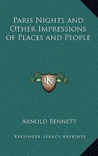 Paris Nights and Other Impressions of Places and People by Arnold Bennett (9781163319963) - HardCover - Modern & Contemporary Fiction Literature