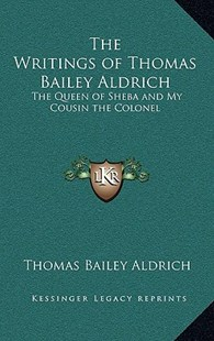 The Writings of Thomas Bailey Aldrich by Thomas Bailey Aldrich (9781163320136) - HardCover - Modern & Contemporary Fiction Literature
