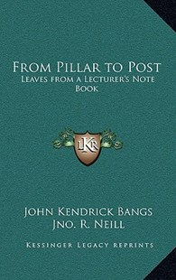 From Pillar to Post by John Kendrick Bangs, Jno R Neill (9781163320235) - HardCover - Modern & Contemporary Fiction Literature