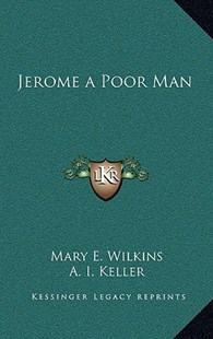 Jerome a Poor Man by Mary E Wilkins, A I Keller (9781163320266) - HardCover - Modern & Contemporary Fiction Literature