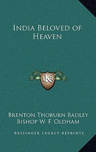 India Beloved of Heaven by Brenton Thoburn Badley, Bishop W F Oldham (9781163320389) - HardCover - Modern & Contemporary Fiction Literature