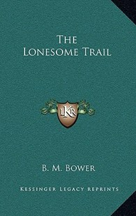 The Lonesome Trail by B M Bower (9781163320914) - HardCover - Modern & Contemporary Fiction Literature