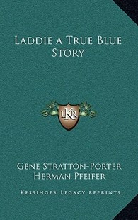 Laddie a True Blue Story by Gene Stratton-Porter, Herman Pfeifer (9781163321010) - HardCover - Modern & Contemporary Fiction Literature
