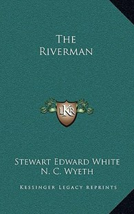 The Riverman by Stewart Edward White, N C Wyeth (9781163321218) - HardCover - Modern & Contemporary Fiction Literature