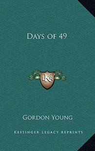 Days of 49 by Gordon Young (9781163321645) - HardCover - Modern & Contemporary Fiction Literature