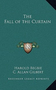 The Fall of the Curtain by Harold Begbie, C Allan Gilbert (9781163321782) - HardCover - Modern & Contemporary Fiction Literature