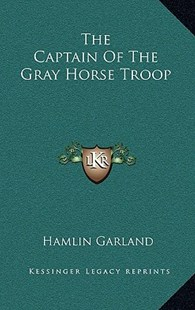 The Captain of the Gray Horse Troop by Hamlin Garland (9781163322024) - HardCover - Modern & Contemporary Fiction Literature