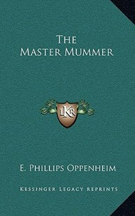 The Master Mummer by E Phillips Oppenheim (9781163322031) - HardCover - Modern & Contemporary Fiction Literature