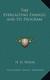 The Everlasting Evangel and Its Program by H H Peters (9781163322475) - HardCover - Modern & Contemporary Fiction Literature