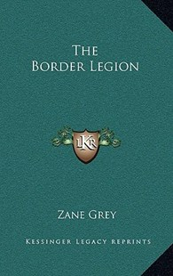 The Border Legion by Zane Grey (9781163322635) - HardCover - Adventure Fiction Western