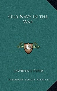 Our Navy in the War by Lawrence Perry (9781163323519) - HardCover - Modern & Contemporary Fiction Literature