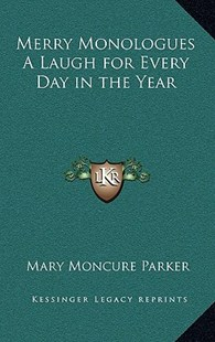 Merry Monologues a Laugh for Every Day in the Year by Mary Moncure Parker (9781163323571) - HardCover - Modern & Contemporary Fiction Literature
