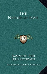 The Nature of Love by Emmanuel Berl, Fred Rothwell (9781163324233) - HardCover - Modern & Contemporary Fiction Literature