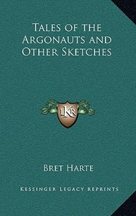Tales of the Argonauts and Other Sketches by Bret Harte (9781163324356) - HardCover - Modern & Contemporary Fiction Literature