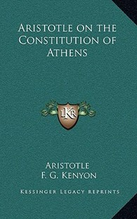 Aristotle on the Constitution of Athens by Aristotle, F G Kenyon Sir (9781163325148) - HardCover - Modern & Contemporary Fiction Literature