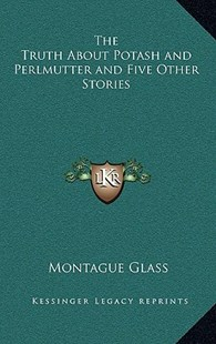 The Truth about Potash and Perlmutter and Five Other Stories by Montague Marsden Glass (9781163325865) - HardCover - Modern & Contemporary Fiction Literature