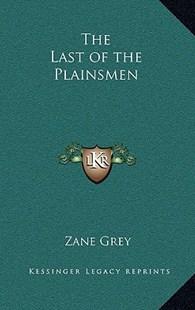 The Last of the Plainsmen by Zane Grey (9781163325902) - HardCover - Modern & Contemporary Fiction Literature