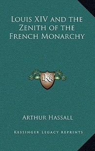 Louis XIV and the Zenith of the French Monarchy by Arthur Hassall (9781163326107) - HardCover - Modern & Contemporary Fiction Literature