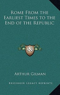 Rome from the Earliest Times to the End of the Republic by Arthur Gilman (9781163326138) - HardCover - Modern & Contemporary Fiction Literature