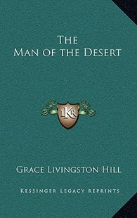 The Man of the Desert by Grace Livingston Hill (9781163326268) - HardCover - Modern & Contemporary Fiction Literature