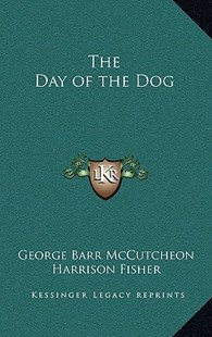 The Day of the Dog by George Barr McCutcheon, Harrison Fisher (9781163326572) - HardCover - Modern & Contemporary Fiction Literature