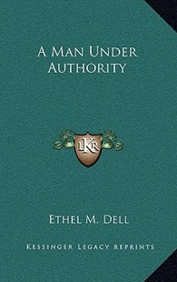 A Man Under Authority by Ethel M Dell (9781163326589) - HardCover - Modern & Contemporary Fiction Literature