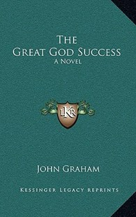 The Great God Success by John Graham (9781163326664) - HardCover - Modern & Contemporary Fiction Literature