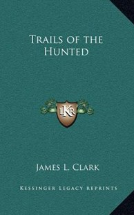 Trails of the Hunted by James L Clark (9781163326831) - HardCover - Modern & Contemporary Fiction Literature