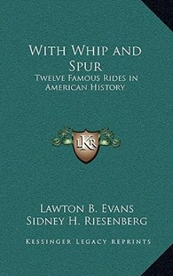 With Whip and Spur by Lawton Bryan Evans, Sidney H Riesenberg (9781163327241) - HardCover - History Latin America
