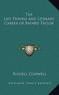 The Life Travels and Literary Career of Bayard Taylor by Russell Herman Conwell (9781163327340) - HardCover - Modern & Contemporary Fiction Literature