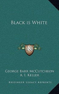 Black Is White by George Barr McCutcheon, A I Keller (9781163327432) - HardCover - Modern & Contemporary Fiction Literature
