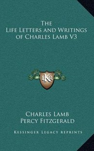 The Life Letters and Writings of Charles Lamb V3 by Charles Lamb, Percy Fitzgerald (9781163327852) - HardCover - Modern & Contemporary Fiction Literature
