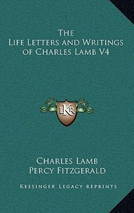 The Life Letters and Writings of Charles Lamb V4 by Charles Lamb, Percy Fitzgerald (9781163327869) - HardCover - Modern & Contemporary Fiction Literature