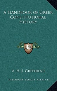 A Handbook of Greek Constitutional History by A H J Greenidge (9781163328149) - HardCover - Modern & Contemporary Fiction Literature